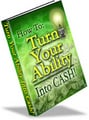 Turn Your Ability Into Cash
